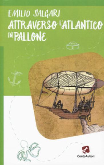 Attraverso l'Atlantico in pallone - Emilio Salgari  