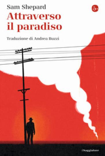 Attraverso il paradiso - Sam Shepard |
