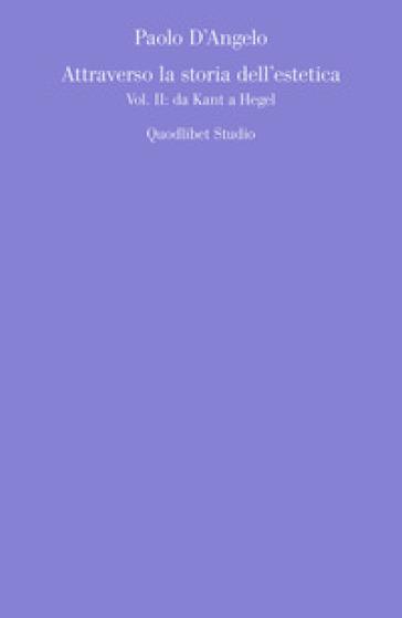 Attraverso la storia dell'estetica. 2: Da Kant a Hegel - Paolo D'Angelo | Thecosgala.com