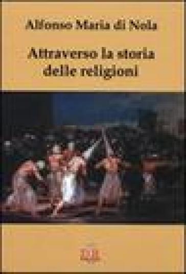Attraverso la storia delle religioni - Alfonso Maria Di Nola |