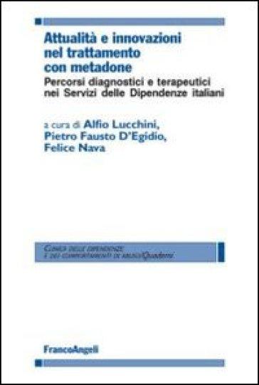 Attualità e innovazioni nel trattamento con metadone. Percorsi diagnostici e terapeutici nei Servizi delle dipendenze italiani - A. Lucchini | Jonathanterrington.com