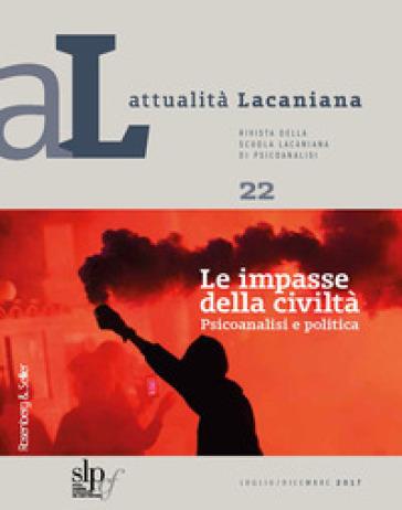 Attualità lacaniana. Rivista della Scuola Lacaniana di Psicoanalisi. 22: Le impasse della civiltà. Psicoanalisi e politica