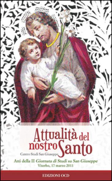 Attualità del nostro Santo. Atti della II Giornata di studio su san Giuseppe (Viterbo, 7 marzo 2011) - A. Catapano |
