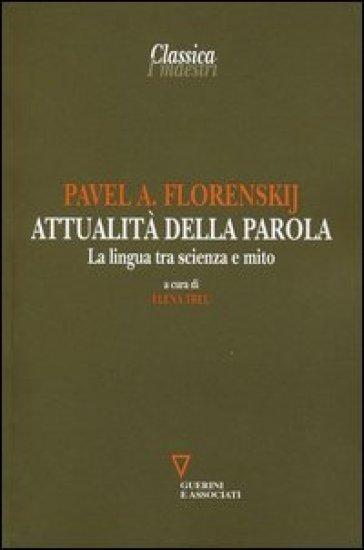 Attualità della parola. La lingua tra scienza e mito - Pavel Aleksandrovic Florenskij |