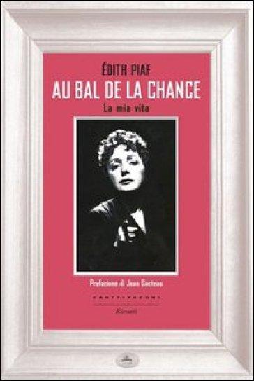 Au bal de la chance. La mia vita - Edith Piaf | Thecosgala.com