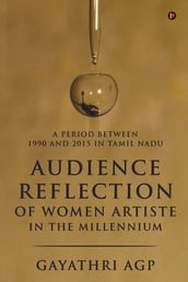 Audience Reflection of Women Artiste in the Millennium: A Period Between 1990 and 2015 in Tamil Nadu