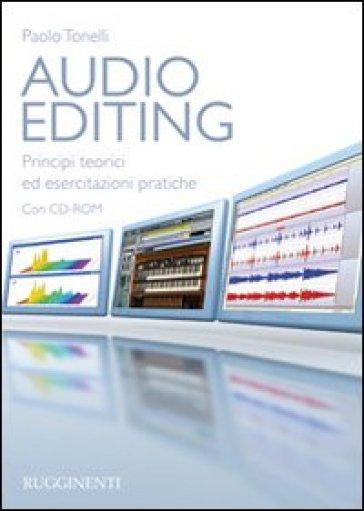 Audio editing. Principi teorici ed esercitazioni pratiche. Con CD-ROM - Paolo Tonelli | Thecosgala.com