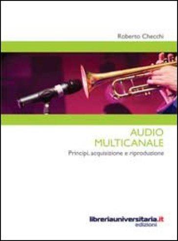 Audio multicanale. Principi, acquisizione e riproduzione - Roberto Checchi | Jonathanterrington.com