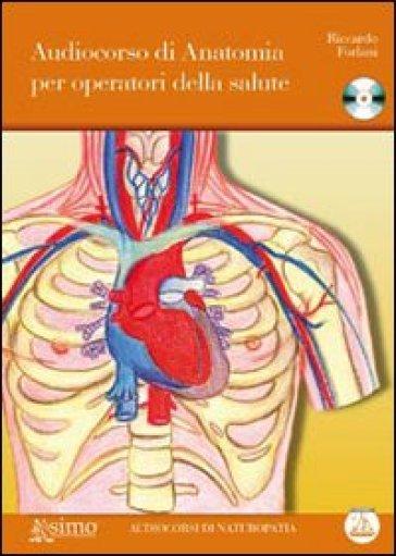 Audiocorso di anatomia per operatori della salute. Con CD-Audio - Riccardo Forlani |