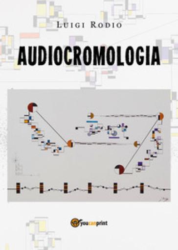 Audiocromologia - Luigi Rodio |