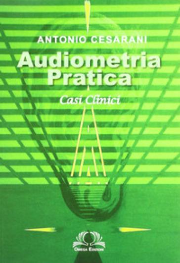Audiometria pratica. Casi clinici - Antonio Cesarani | Rochesterscifianimecon.com
