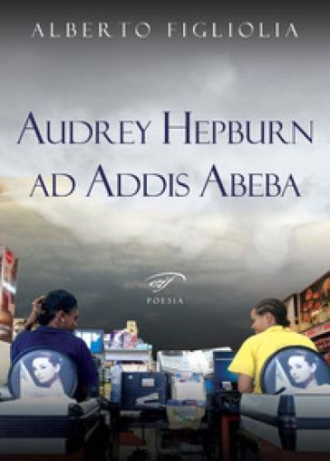Audrey Hepburn ad Addis Abeba - Alberto Figliolia  