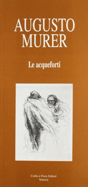 Augusto Murer. Le acqueforti - Carlo Munari |