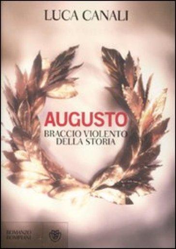 Augusto, braccio violento della storia - Luca Canali   Rochesterscifianimecon.com
