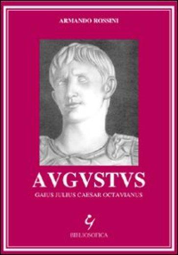 Augustus. Gaius Julius Caesar Octavianus - Armando Rossini |