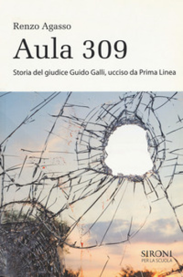 Aula 309. Storia del giudice Guido Galli ucciso da Prima Linea - Renzo Agasso |