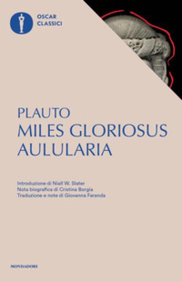Aulularia-Miles gloriosus. Testo latino a fronte - Tito Maccio Plauto |