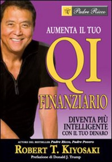 Aumenta il tuo QI finanziario. Diventa più intelligente con il tuo denaro - Robert T. Kiyosaki  