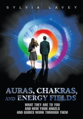 Auras, Chakras, and Energy Fields