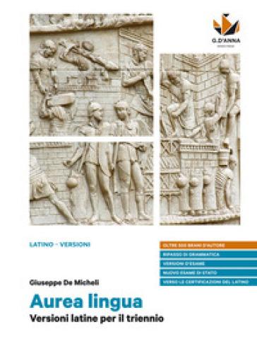 Aurea lingua. Versioni latine per il triennio. Per le Scuole superiori. Con e-book. Con espansione online - Giuseppe De Micheli  