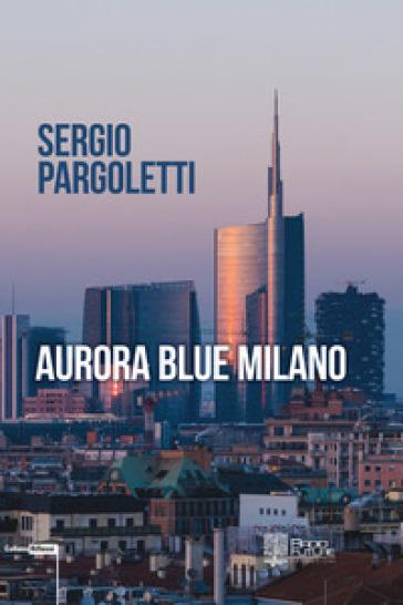 Aurora blue Milano - Sergio Pargoletti |