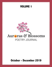 Auroras & Blossoms Poetry Journal: Issue 1 (October - December 2019)