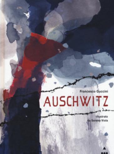 Auschwitz. Ediz. a colori - Francesco Guccini |