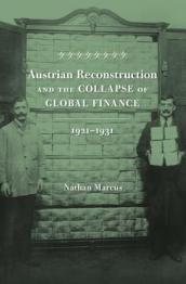 Austrian Reconstruction and the Collapse of Global Finance, 1921 1931