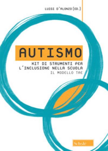 Autismo. Kit di strumenti per l'inclusione nella scuola. Il modello TAE - L. D'Alonzo | Thecosgala.com
