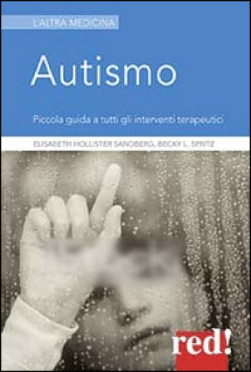 Autismo. Piccola guida a tutti gli interventi terapeutici - Elisabeth Hollister Sandberg |