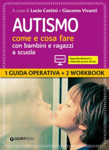 Autismo come e cosa fare con bambini e ragazzi a scuola. 1 Guida operativa e 2 Workbook. Con espansione online - L. Cottini | Thecosgala.com