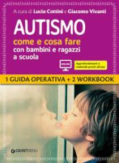 Image of Autismo come e cosa fare con bambini e ragazzi a scuola. 1 Guida operativa e 2 Workbook. Con espansione online