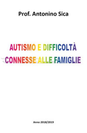 Autismo e difficoltà connesse alle famiglie - Antonino Sica |