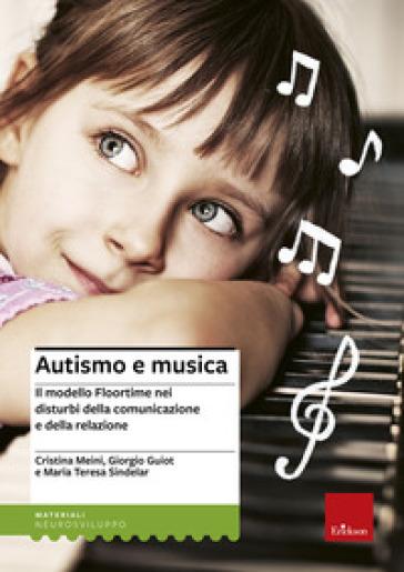 Autismo e musica. Il modello Floortime nei disturbi della comunicazione e della relazione. Con CD Audio - Cristina Meini | Thecosgala.com