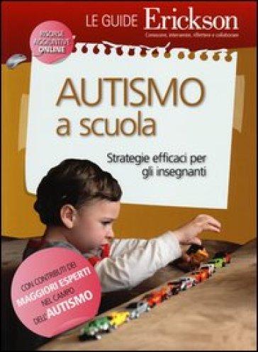 Autismo a scuola. Stategie efficaci per gli insegnanti -  pdf epub