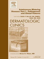 AutoImmune Blistering Disease Part I, An Issue of Dermatologic Clinics - E-Book