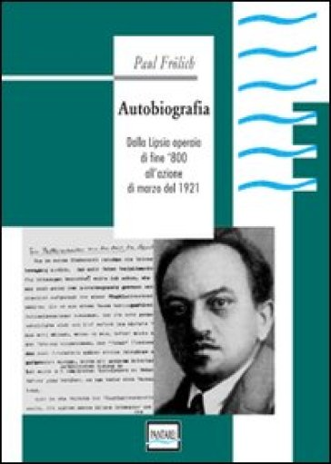 Autobiografia. Dalla Lipsia operaia di fine '800 all'azione di marzo del 1921 - Paul Frolich | Kritjur.org