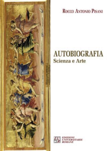 Autobiografia. Scienza e arte - Rocco Antonio Pisani pdf epub