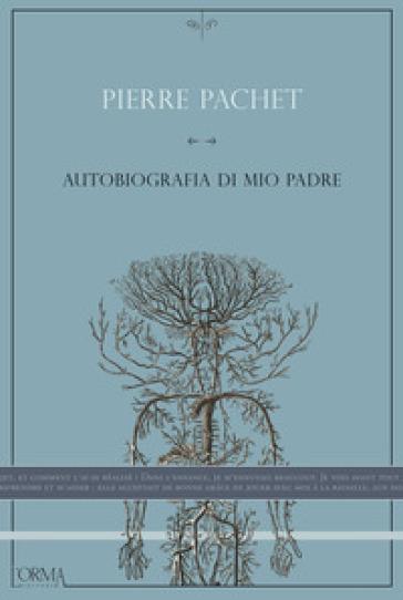 Autobiografia di mio padre - Pierre Pachet |