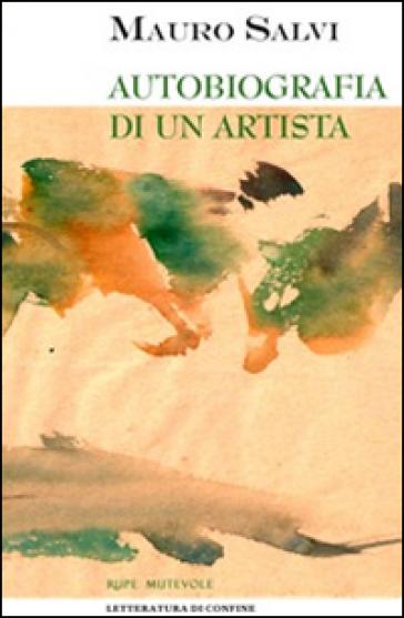 Autobiografia di un artista - Mauro Salvi  