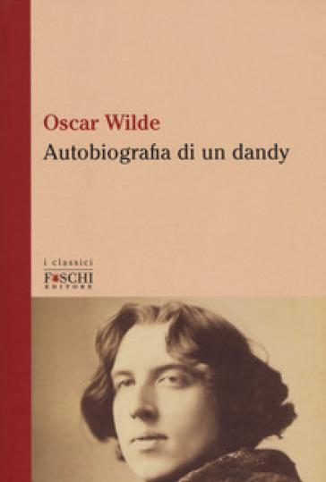 Autobiografia di un dandy - Oscar Wilde  