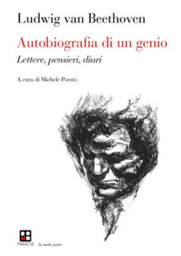 Autobiografia di un genio. Lettere, pensieri, diari - Ludwig van Beethoven |