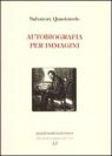 Autobiografia per immagini - Salvatore Quasimodo |