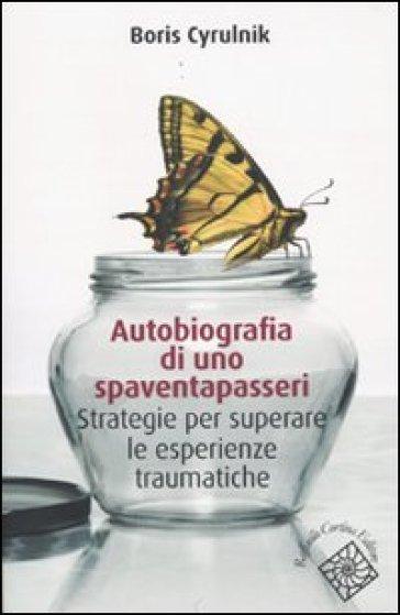 Autobiografia di uno spaventapasseri. Strategie per superare un trauma - Boris Cyrulnik   Thecosgala.com