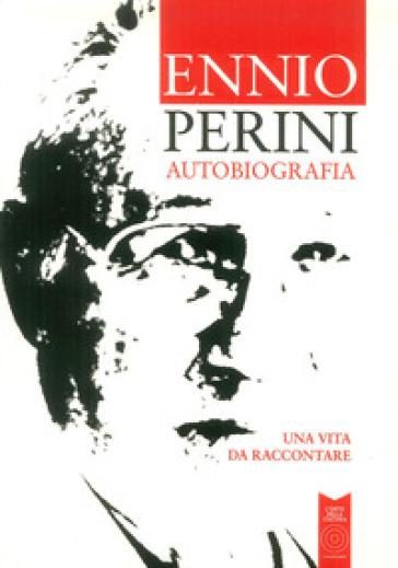 Autobiografia. Una vita da raccontare - Ennio Perini | Kritjur.org