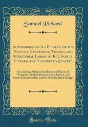 Autobiography of a Pioneer, or the Nativity, Experience, Travels, and Ministerial Labors of Rev. Samuel Pickard, the  converted Quaker