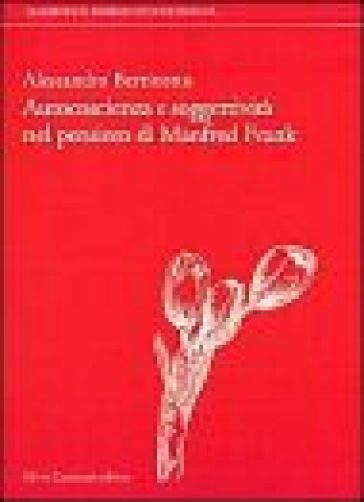 Autocoscienza e soggettività nel pensiero di Manfred Frank - Alessandro Bertinetto |