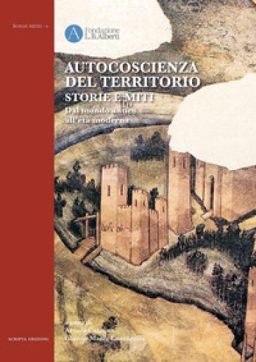 Autocoscienza del territorio. Storie e miti. Dal mondo antico all'età moderna - A. Calzona |