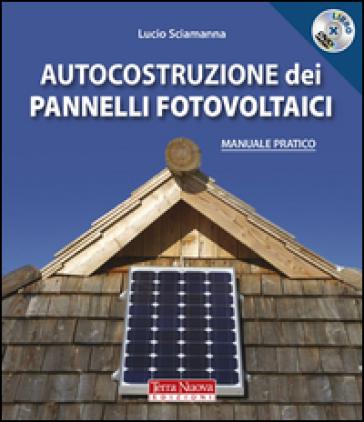 Autocostruzione dei pannelli fotovoltaici. Con DVD - Lucio Sciamanna |
