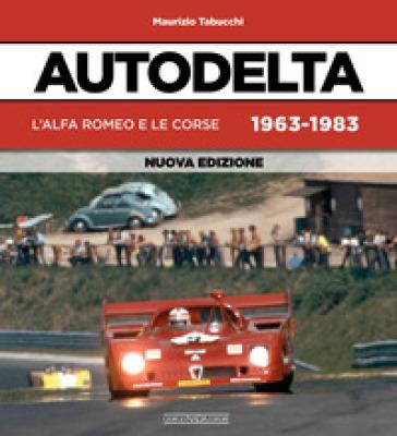 Autodelta. L'Alfa Romeo e le corse 1963-1983 - Maurizio Tabucchi | Rochesterscifianimecon.com